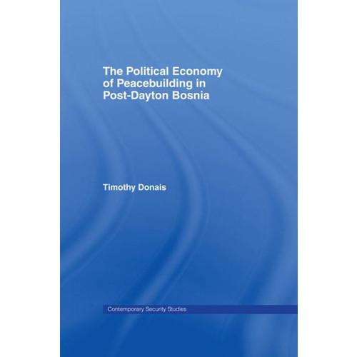Political Economy of Peacebuilding in Post-Dayton Bosnia