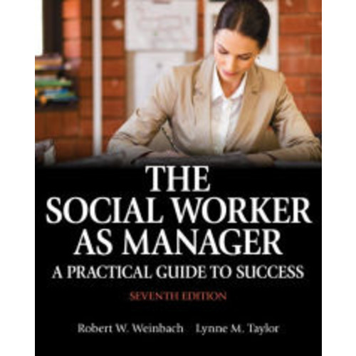 The Social Worker as Manager: A Practical Guide to Success with Pearson eText -- Access Card Package / Edition 7