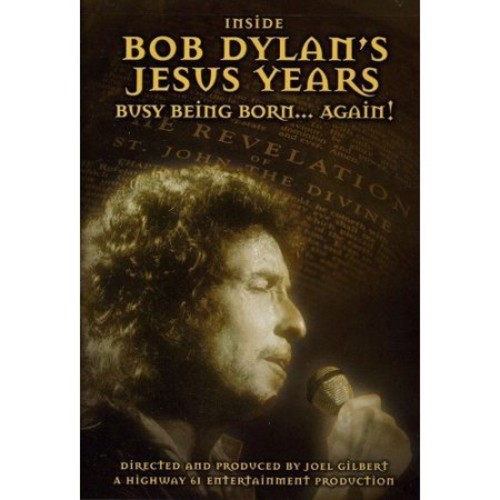 Inside Bob Dylan's Jesus Years: Busy Being Born... Again!
