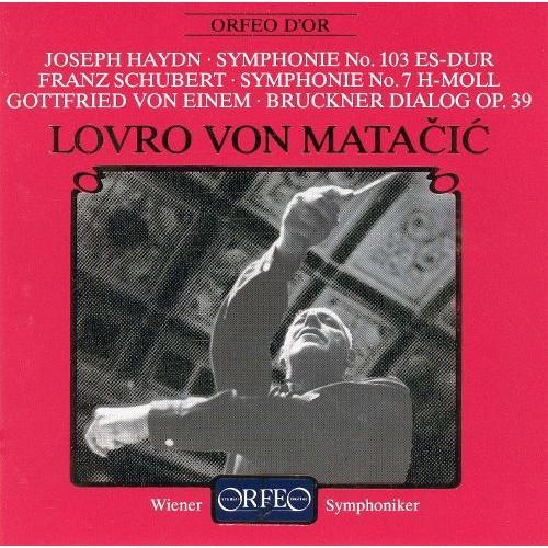 Haydn: Symphonie No. 103; Schubert: Sympyhonie No. 7; Gottfried von Einem: Bruckner Dialog Op. 39 [CD]