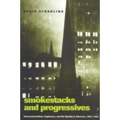 Smokestacks and Progressives: Environmentalists, Engineers, and Air Quality in America, 1881-1951 / Edition 1