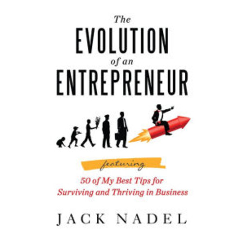 The Evolution of an Entrepreneur: Featuring 50 of My Best Tips for Surviving and Thriving in Business