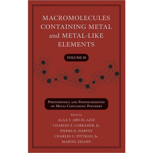 Macromolecules Containing Metal and Metal-Like Elements, Photophysics and Photochemistry of Metal-Containing Polymers / Edition 1