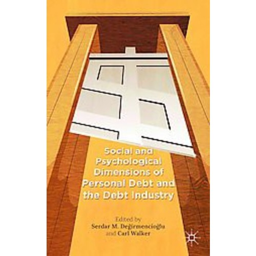Social and Psychological Dimensions of Personal Debt and the Debt Industry (Hardcover)