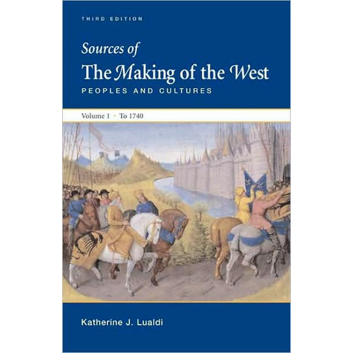 Sources of The Making of the West, Volume I: To 1740: Peoples and Cultures / Edition 3