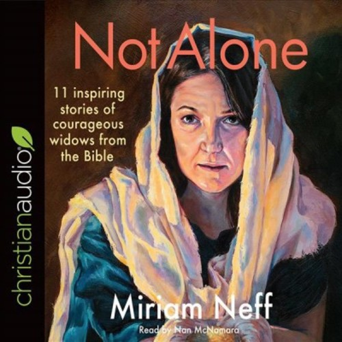 Not Alone : 11 Inspiring Stories of Courageous Widows from the Bible (Unabridged) (CD/Spoken Word)
