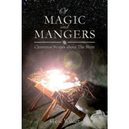 Of Magic and Mangers: Christmas Stories about The Story