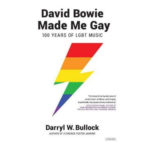 David Bowie Made Me Gay : 100 Years of LGBT Music (Hardcover) (Darryl W. Bullock)