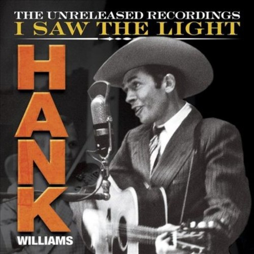 Hank Williams - Hank Wiliams: I Saw the Light: The Unreleased Recordings