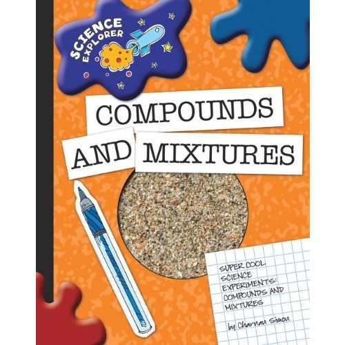 Super Cool Science Experiments: Compounds and Mixtures (Science Explorer)