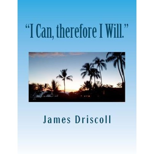 I Can, Therefore I Will.: I Can Do Anything I Put My Mind To.