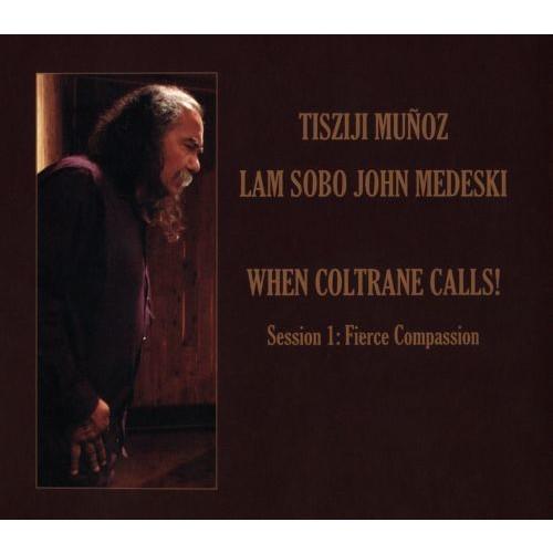 When Coltrane Calls Session 1: Fierce Compassion [CD]