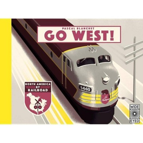 Go West! : The Great North American Railroad Adventure (Hardcover) (Pascal Blanchet)