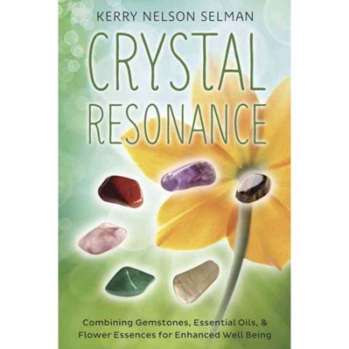 Crystal Resonance: Combining Gemstones, Essential Oils, & Flower Essences for Enhanced Well-Being