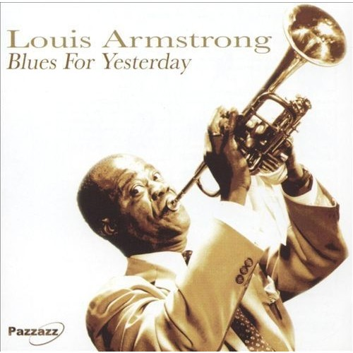 Blues for Yesterday [Pazzazz] By Louis Armstrong (Audio CD)