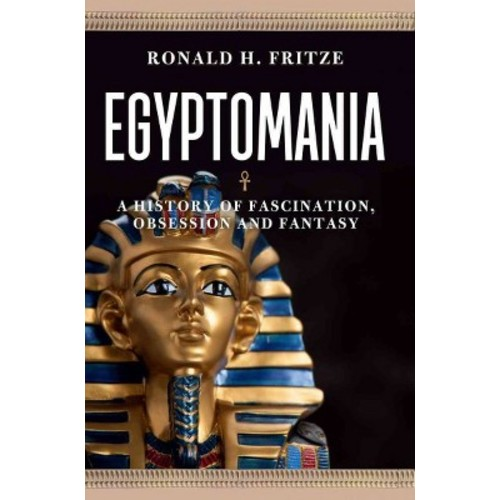 Egyptomania: A History of Fascination, Obsession and Fantasy