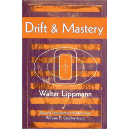 Drift and Mastery; An Attempt to Diagnose the Current Unrest / Edition 1