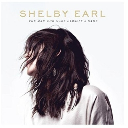 Shelby Earl - Man Who Made Himself A Name (CD)
