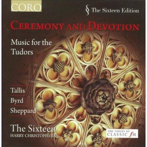 Sixteen - Ceremony and Devotion: Music for the Tudors