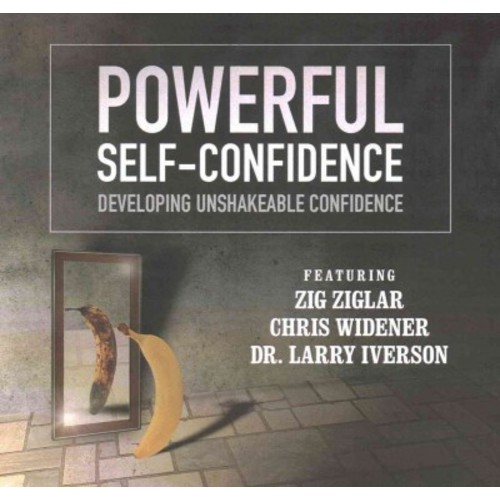 Powerful Self-Confidence : Developing Unshakeable Confidence - Library Edition (CD/Spoken Word)