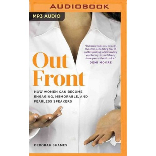 Out Front : How Women Can Become Engaging, Memorable, and Fearless Speakers (MP3-CD) (Deborah Shames)