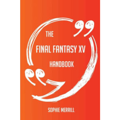 The Final Fantasy XV Handbook - Everything You Need To Know About Final Fantasy XV