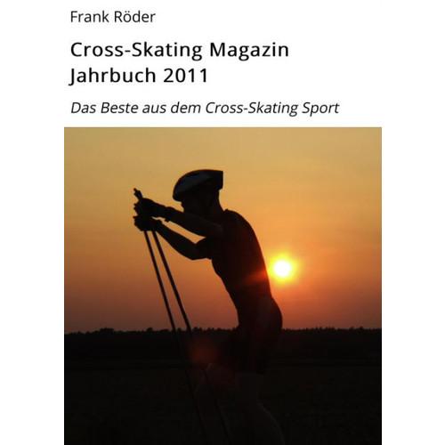 Cross-Skating Magazin Jahrbuch 2011: Das Beste aus dem Cross-Skating Sport