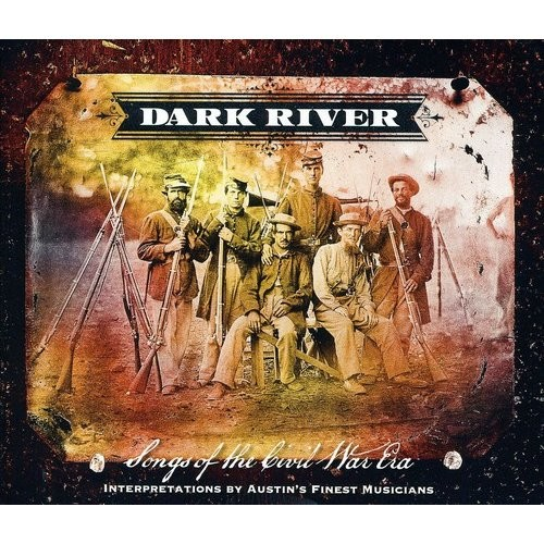 Dark River - Songs of the Civil War Era: Interpretations by Austin's Finest Musicians [CD]
