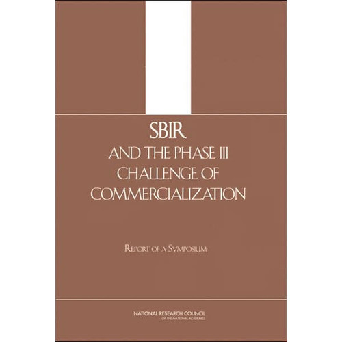 SBIR and the Phase III Challenge of Commercialization:: Report of a Symposium