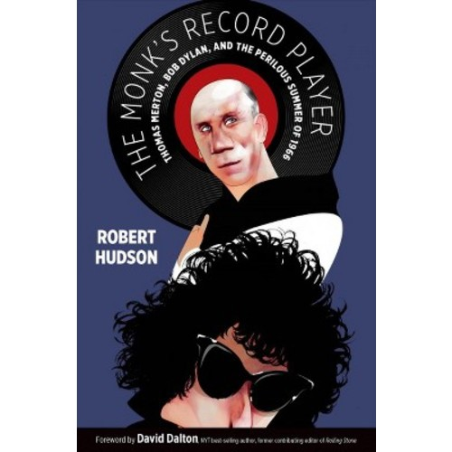 Monk's Record Player : Thomas Merton, Bob Dylan, and the Perilous Summer of 1966 (Hardcover) (Robert