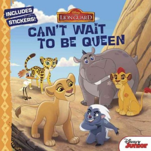 Disney Book Group; Disney Storybook Art Team The Lion Guard Can't Wait to Be Queen