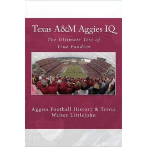 Texas A&m Aggies IQ: The Ultimate Test of True Fandom (Aggies Football History & Trivia)