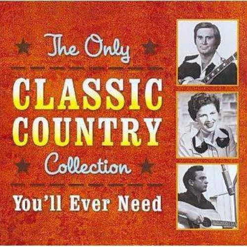 The Only Classic Country Collection You'll Ever Need [CD]