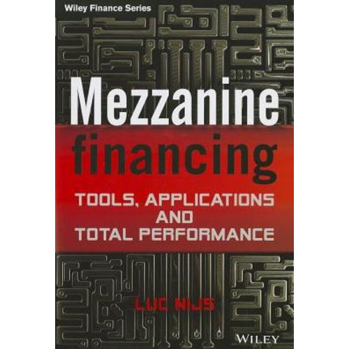 Mezzanine Financing: Tools, Applications and Total Performance / Edition 1