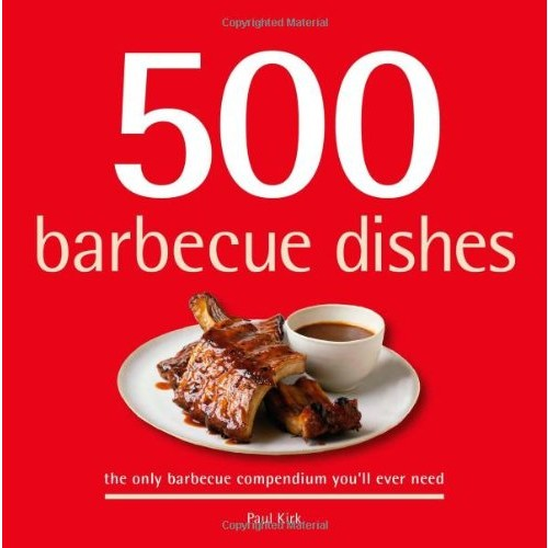 500 Barbecue Dishes: The Only Barbecue Compendium You'll Ever Need (500 Series Cookbooks)
