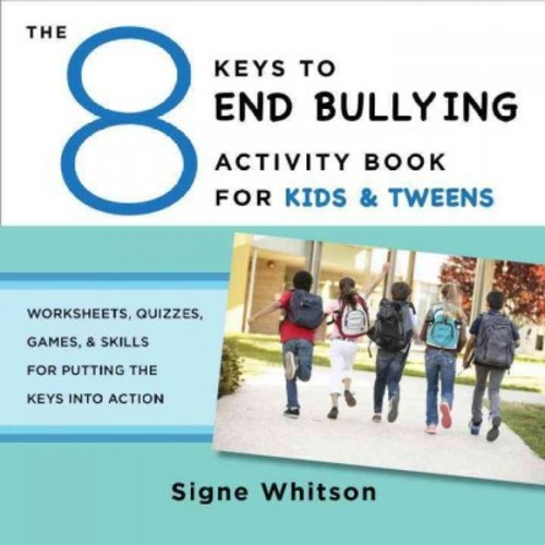 The 8 Keys to End Bullying Activity Book for Kids & Tweens: Worksheets, Quizzes, Games, & Skills for Putting the ... (Paperback)