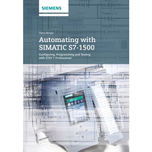 Automating with SIMATIC S7-1500: Configuring, Programming, Motion Control and Security inside TIA Portal / Edition 1