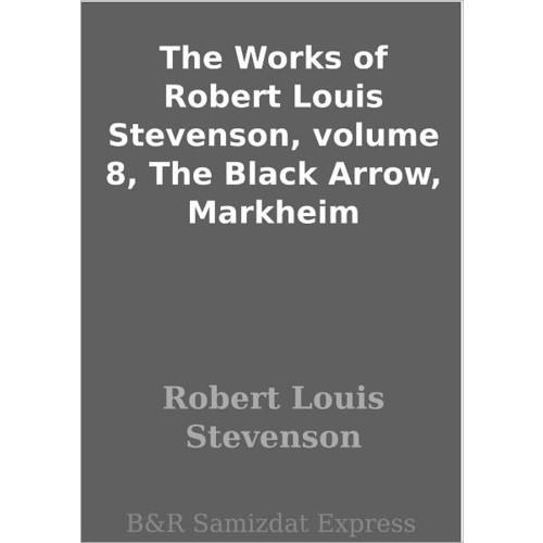 The Works of Robert Louis Stevenson, volume 8, The Black Arrow, Markheim