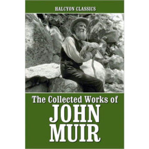The Collected Works of John Muir