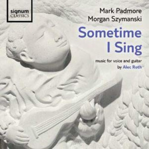 Sometime I Sing: Music for Voice and Guitar by Alec Roth By Morgan Szymanski (Audio CD)