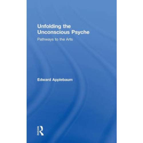Unfolding the Unconscious Psyche: Pathways to the Arts