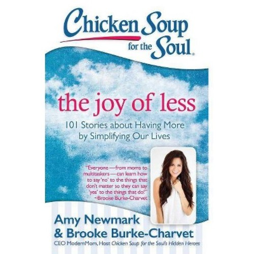 Chicken Soup for the Soul The Joy of Less: 101 Stories About Having More by Simplifying Our Lives