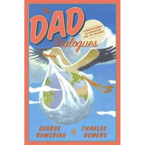 The Dad Dialogues: A Correspondence on Fatherhood and the Universe (Paperback)