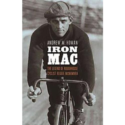 Iron MAC: The Legend of Roughhouse Cyclist Reggie McNamara (Hardcover)