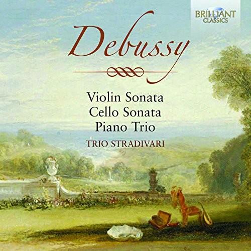 Trio Stradivari - Debussy: Violin Sonata, Cello Sonata, Piano Trio