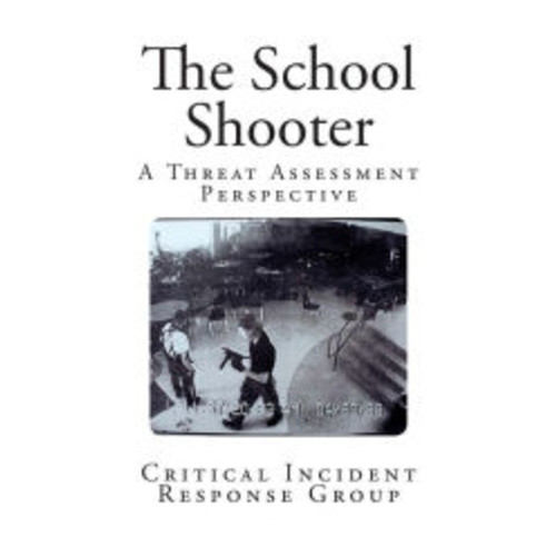 The School Shooter: A Threat Assessment Perspective