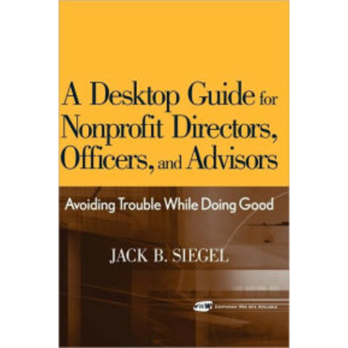 A Desktop Guide for Nonprofit Directors, Officers, and Advisors: Avoiding Trouble While Doing Good / Edition 1