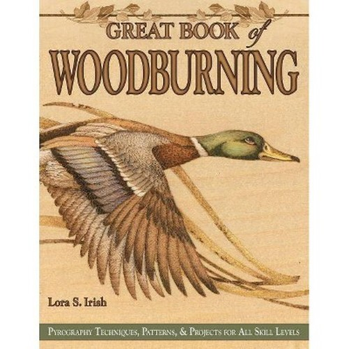 Great Book of Woodburning: Pyrography Techniques, Patterns and Projects for all Skill Levels (Fox Chapel Publishing) 30 Original, Traceable Patterns and Step-by-Step Instructions from Lora S. Irish