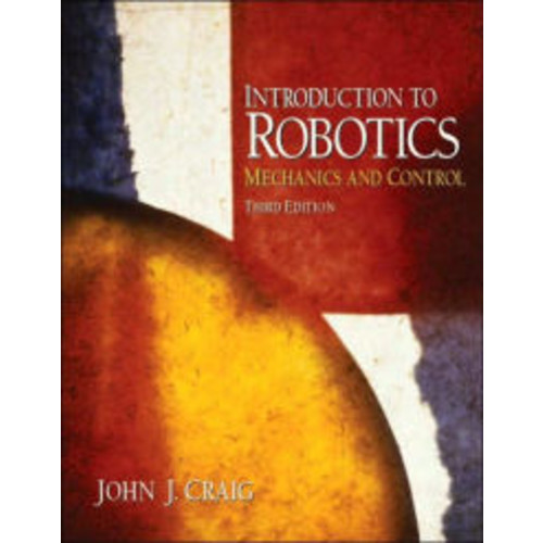 Introduction to Robotics: Mechanics and Control / Edition 3