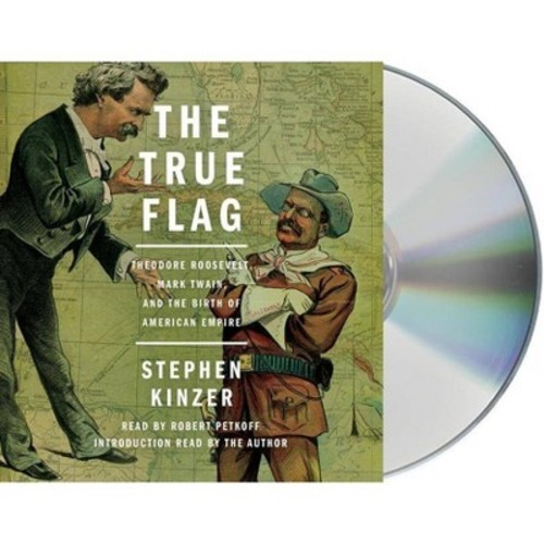 True Flag : Theodore Roosevelt, Mark Twain, and the Birth of American Empire (Unabridged) (CD/Spoken